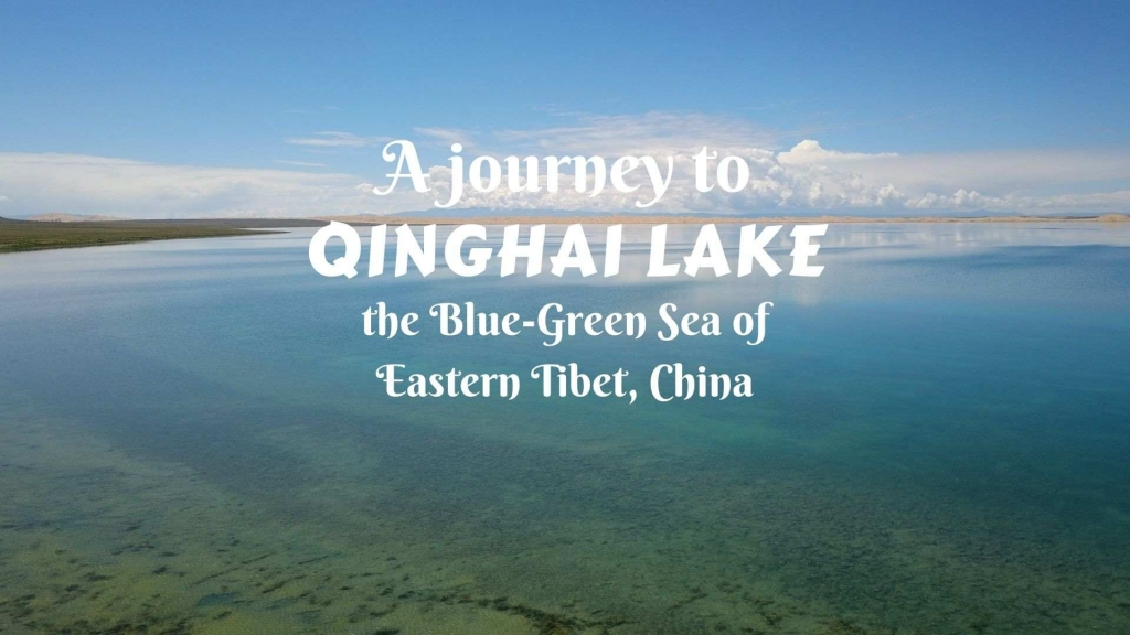 A journey to Qinghai Lake- the Blue-Green Sea of Eastern Tibet, China