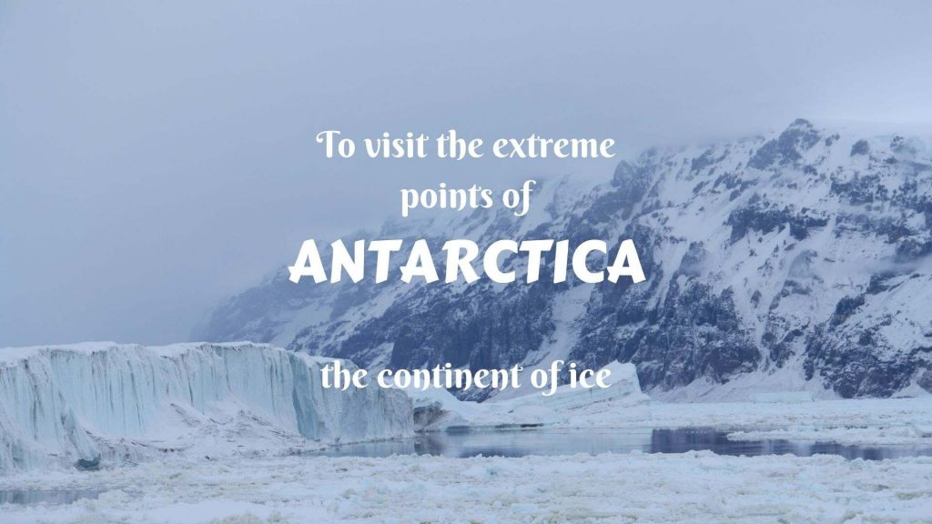 To visit the extreme points of Antarctica- the continent of ice
