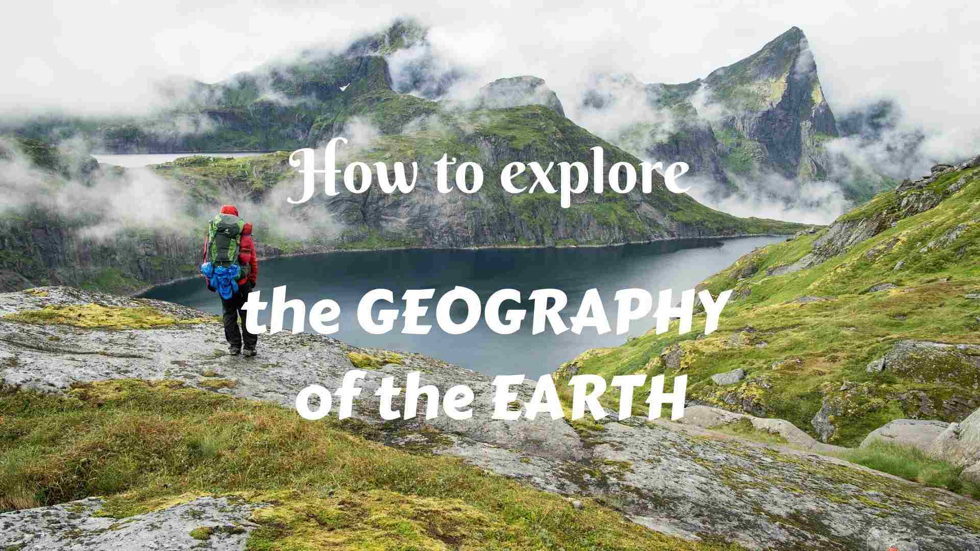 Exploring geography of the Earth