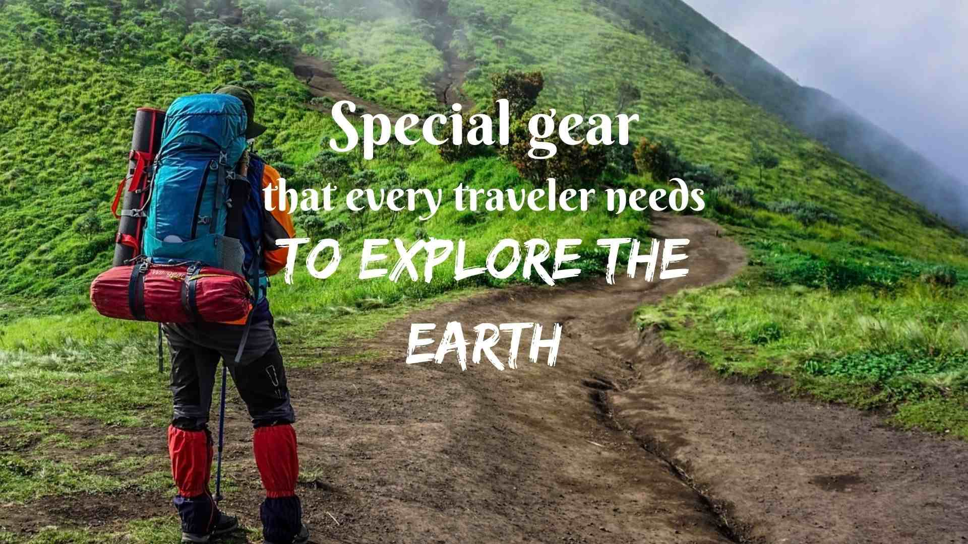 Special gear that every traveler needs to explore the Earth