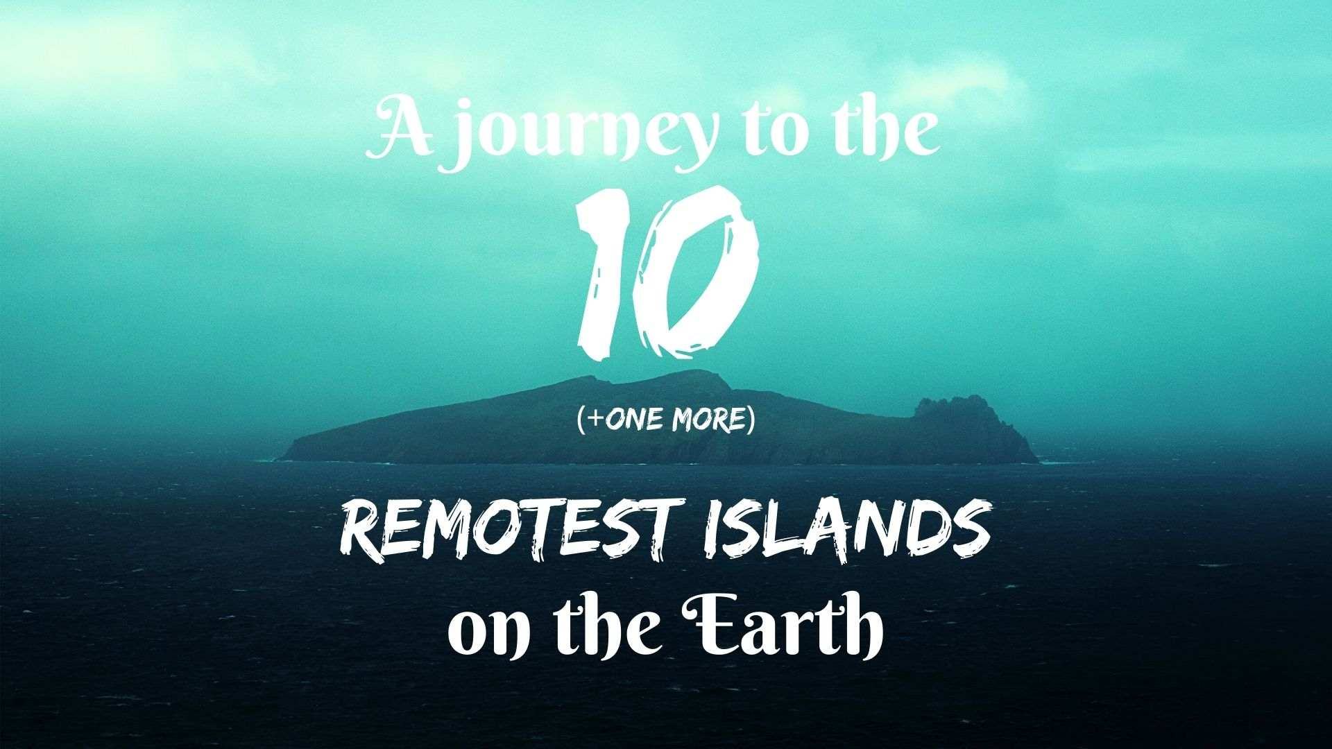 A journey to the 10 remotest islands on the Earth