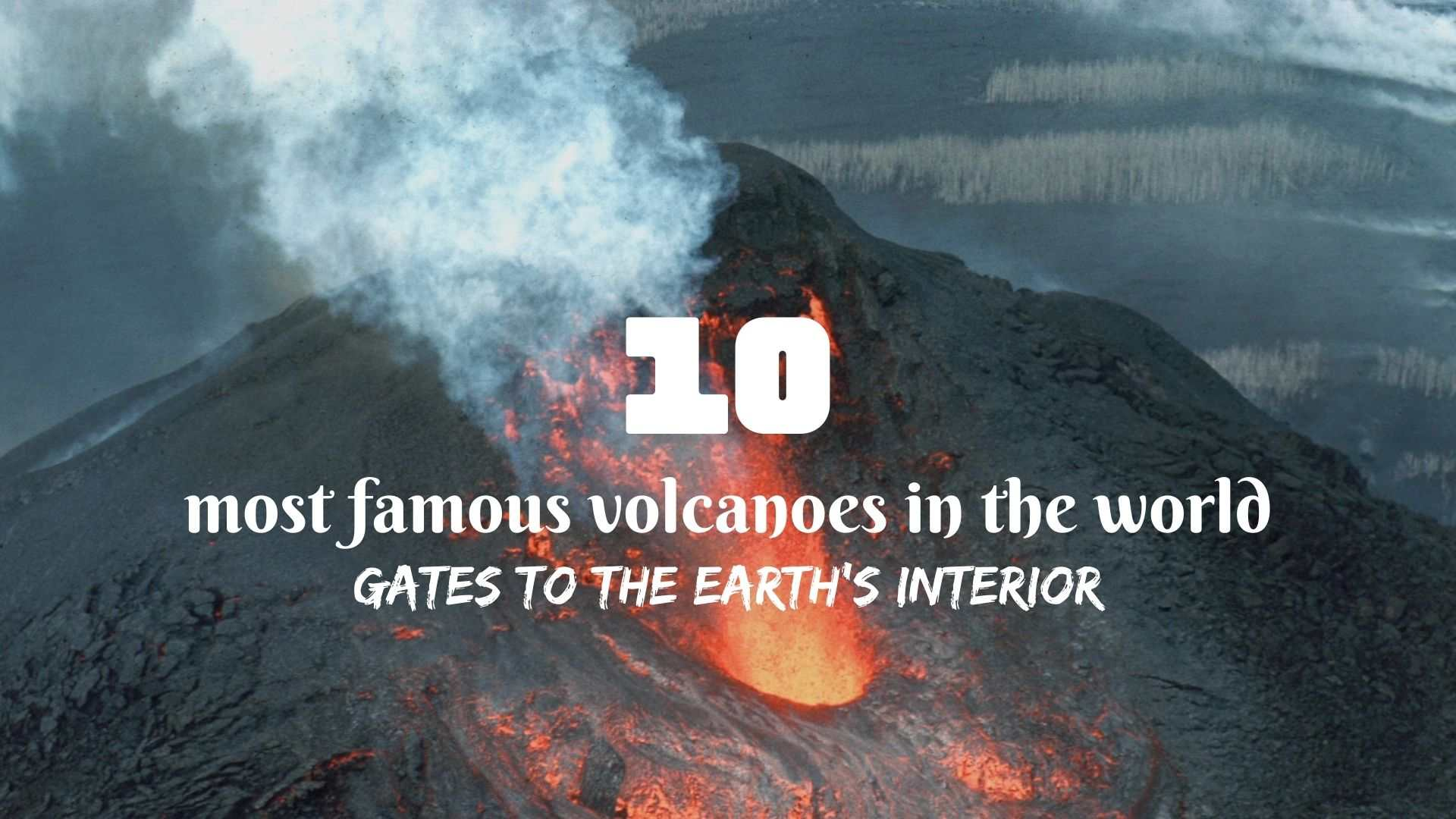 The 10 most famous volcanoes in the world- gates to the Earth's interior