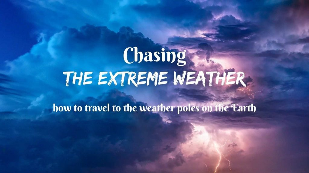 Chasing the extreme weather- how to travel to the weather poles of the Earth