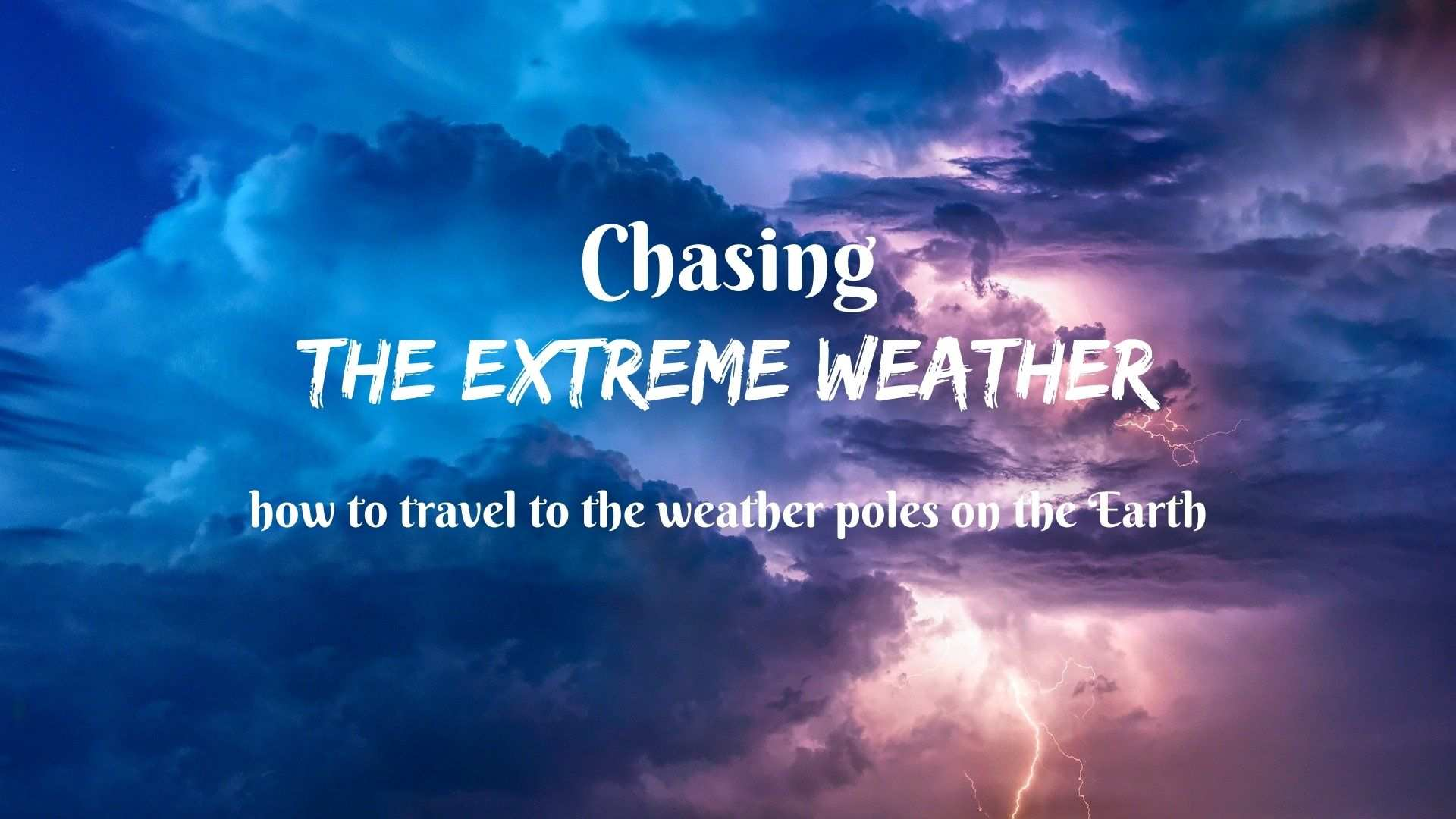 Chasing the extreme weather- how to travel to the weather poles on the Earth