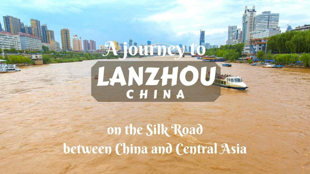 A journey to Lanzhou- on the Silk Road between China and Central Asia